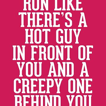 Run Like Hot Guy In Front Funny Quote by quarantine81