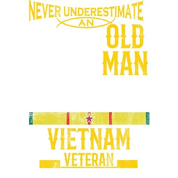 Never Underestimate an OLD MAN Vietnam Veteran  by eaglestyle