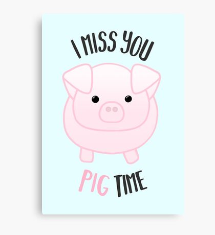 I miss you PIG time - Pig Pun - Cute pig - Pig Gifts - Miss you card - Hog - Adorable - Pink - Blue Canvas Print