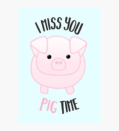 I miss you PIG time - Pig Pun - Cute pig - Pig Gifts - Miss you card - Hog - Adorable - Pink - Blue Photographic Print