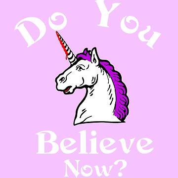 Do you believe now unicorn  by B0red