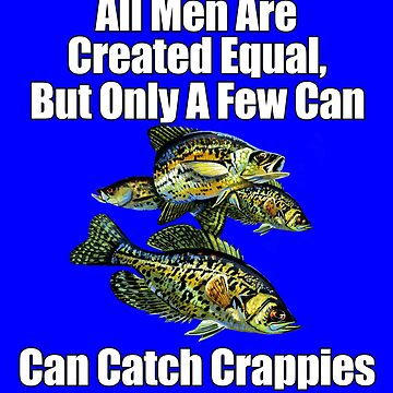 A Few Men Can Catch Crappies  by fantasticdesign