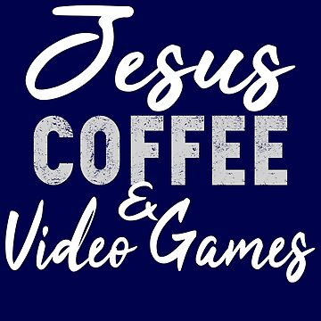 Jesus Coffee and Video Games by STdesigns