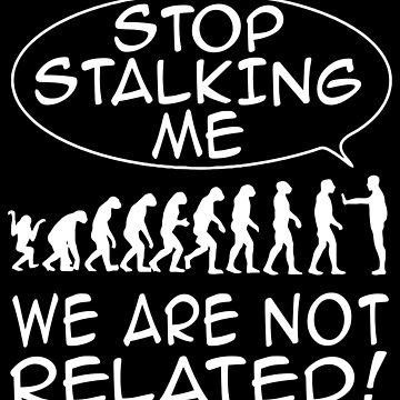 Evolution Lie - Stop Stalking Me We Are Not Related by bigtimmystyle