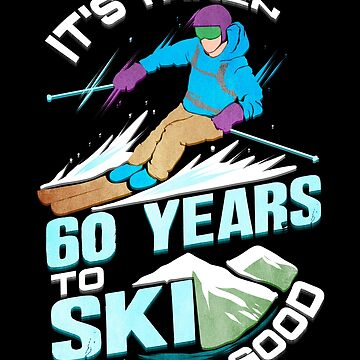 It's Taken 60 years to Ski This Good! by highparkoutlet