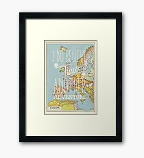 I do believe it's time for another adventure - Europe Framed Print