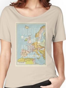 I do believe it's time for another adventure - Europe Women's Relaxed Fit T-Shirt