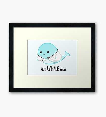 Get WHALE soon - Get well soon - Whale Doctor - Whale Nurse - Whale Pun - Gifts for Doctors - Hospital - GP - Whale puns Framed Print