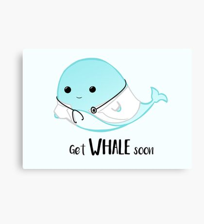 Get WHALE soon - Get well soon - Whale Doctor - Whale Nurse - Whale Pun - Gifts for Doctors - Hospital - GP - Whale puns Canvas Print