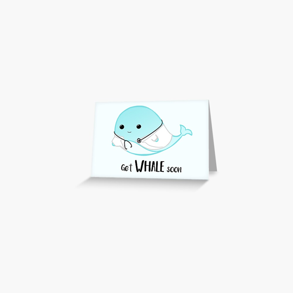 Get WHALE soon - Get well soon - Whale Doctor - Whale Nurse - Whale Pun - Gifts for Doctors - Hospital - GP - Whale puns Greeting Card