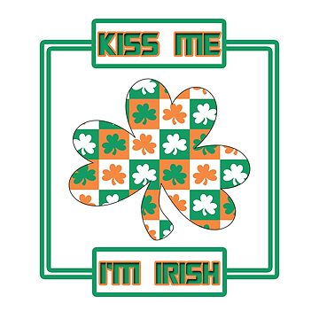 Kiss me I'm Irish by Ankee