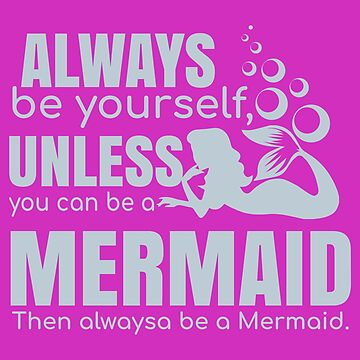 Mermaid - Always be yourself Mermaid - Gift Idea by vicoli-shirts