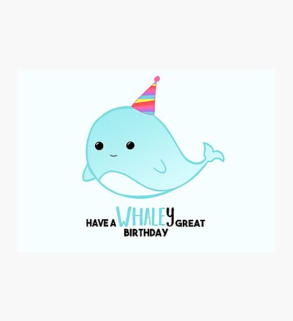 Have a WHALEy great Birthday - Whale Puns - Birthday Puns - Whale Design - Funny - Adorable - Party - Birthday Hat Photographic Print