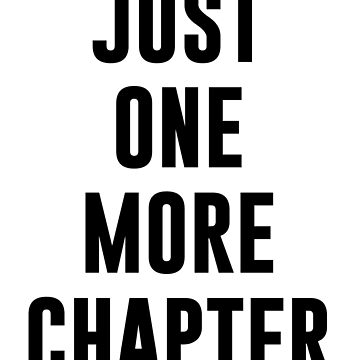 JUST ONE MORE CHAPTER by limitlezz