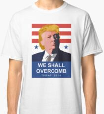 We Shall Overcomb Donald Trump 2016 Classic T-Shirt