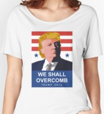 We Shall Overcomb Donald Trump 2016 Women's Relaxed Fit T-Shirt