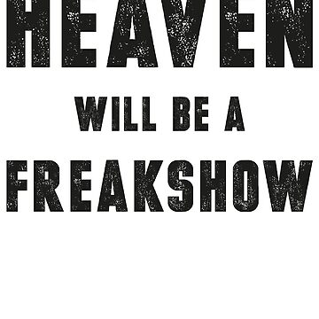 Heaven Will Be A Freakshow (Black Ink) by micahbournes