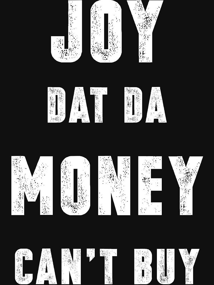 Joy Dat Da Money Can't Buy (Black Ink) by micahbournes
