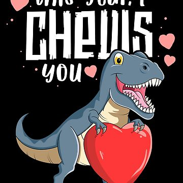 This Year I Chews You T-Shirt Valentines Day T Rex Dinosaur by 14thFloor