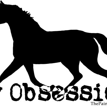 My Horse Obsession by PaintingPony