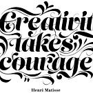 Creativity Takes Courage - Henri Matisse - Black by thaneydesign