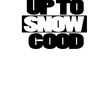 Up to snow good - Funny Punny by wordznart