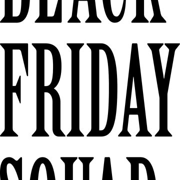 Black Friday Squad by wordpower900