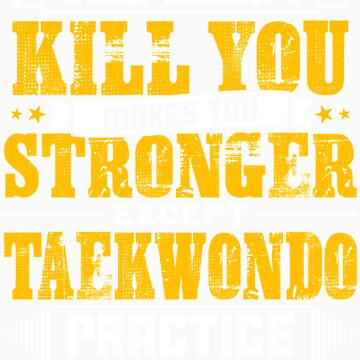 Doesnt Kill You Except Taekwondo Practice That Will Player Coach Shirt by orangepieces