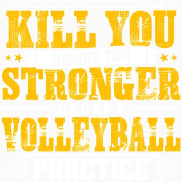 Doesnt Kill You Except Volleyball Practice Player Coach Shirt by orangepieces