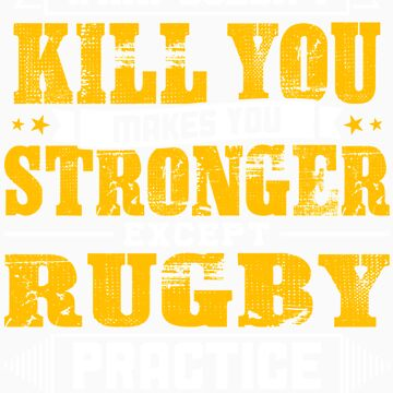 Doesnt Kill You Except Rugby Practice Player Coach Shirt by orangepieces