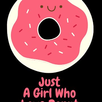 JUST A GIRL WHO LOVE DONUT by Thanada