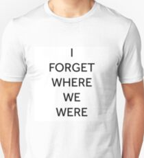 I Forget Where We Were (black text) T-Shirt