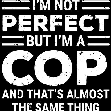 Funny Cop I'm Not Perfect Police Officer T-shirt by zcecmza