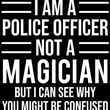 Funny Police Officer Not A Magician T-shirt by zcecmza