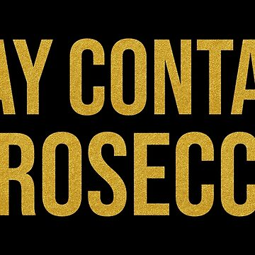 MAY CONTAIN PROSECCO by limitlezz