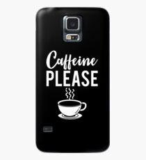 Koffein bitte Geschenk Hülle & Klebefolie für Samsung Galaxy