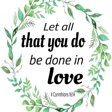 Let All That You Do Be Done In Love. 1 Corinthians 16:14 by Roland1980