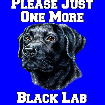 Please Just One More Black Lab Dog by fantasticdesign