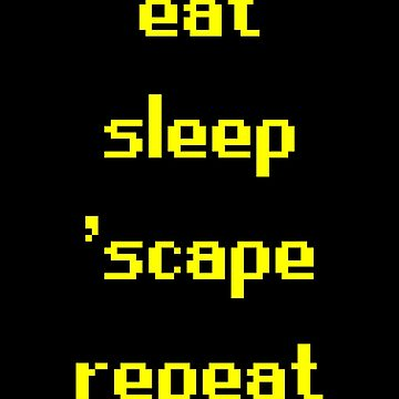 Eat. Sleep. Scape. Repeat. by MillSociety