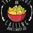 Nachos Are Calling Witty Sarcastic Nacho Quote  by thespottydogg