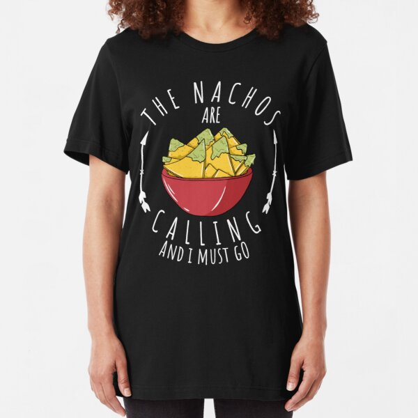 Nachos Are Calling Witty Sarcastic Nacho Quote  Slim Fit T-Shirt