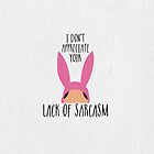 I Don't Appreciate Your Lack Of Sarcasm by Jasmine Jones