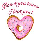 Donut You Know I Love You Heart Donut by daphsam