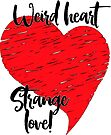 Weird Heart, Strange Love by LaRoach