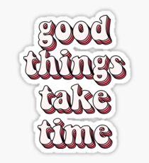 Pegatina Las cosas buenas toman tiempo