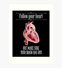 Follow Your Heart - Reverse Image Art Print