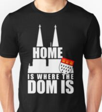 Home Is Where The Dom Is Köln Kölner Dom Karneval Kölle Alaaf Jeck Unisex T-Shirt