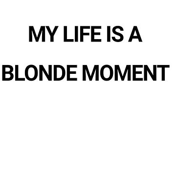 My Life Is A blonde Moment by adjua