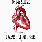 I Don't Wear My Heart On My Sleeve by RetroArtFactory