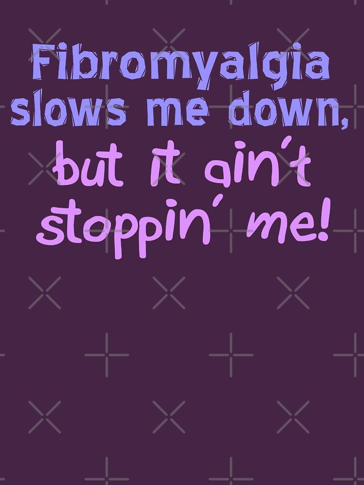 Fibromyalgia Ain't Stoppin' Me by Thogek